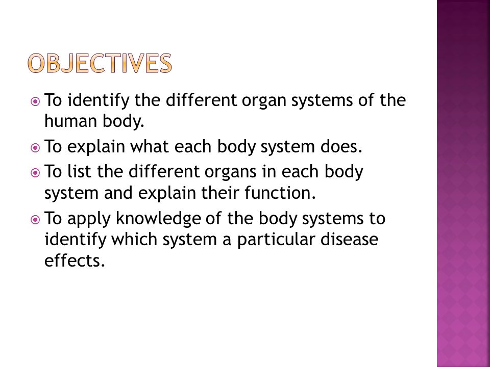  To identify the different organ systems of the human body.