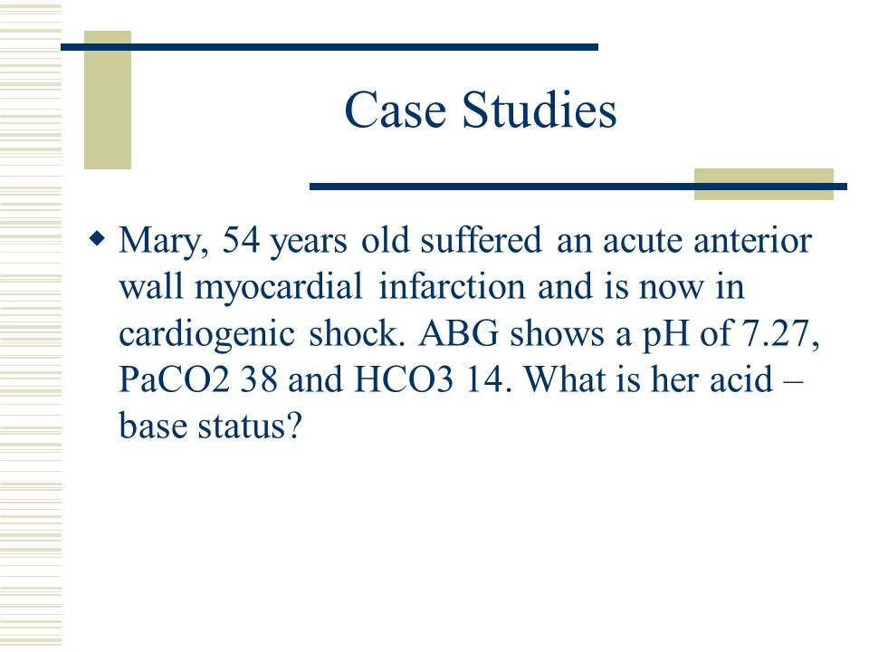 Case Studies  Mary, 54 years old suffered an acute anterior wall myocardial infarction and is now in cardiogenic shock.