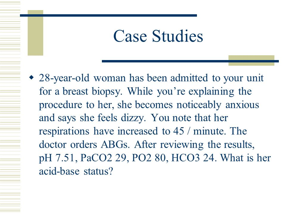 Case Studies  28-year-old woman has been admitted to your unit for a breast biopsy.