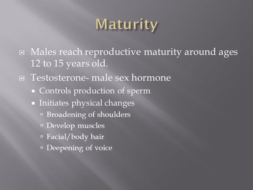  Males reach reproductive maturity around ages 12 to 15 years old.