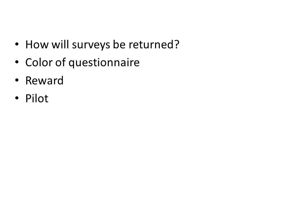 How will surveys be returned Color of questionnaire Reward Pilot