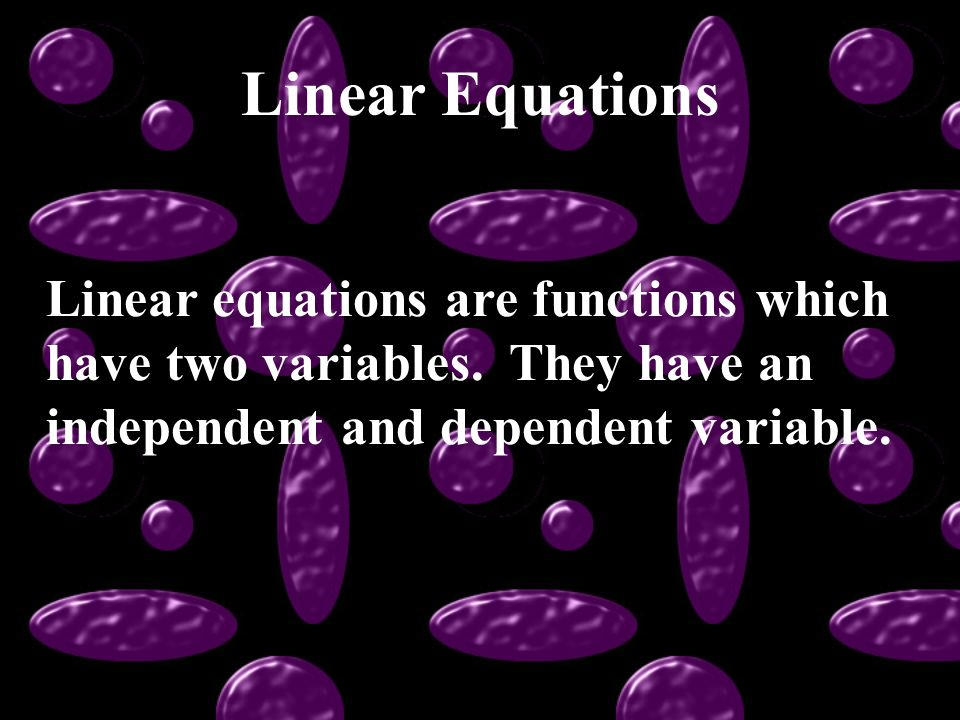 Linear Equations Linear equations are functions which have two variables.