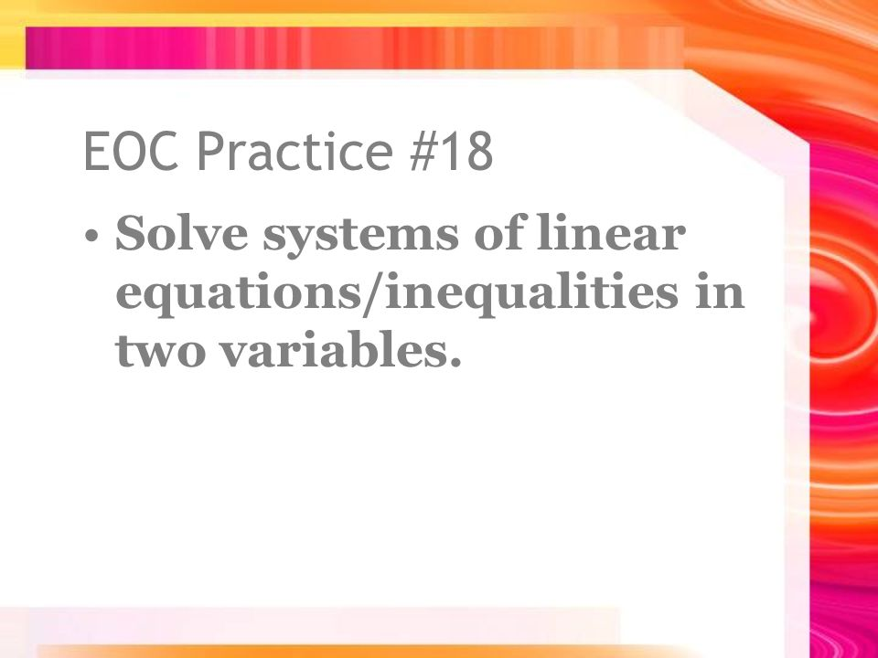 EOC Practice #18 Solve systems of linear equations/inequalities in two variables.