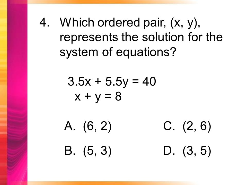 4.Which ordered pair, (x, y), represents the solution for the system of equations.