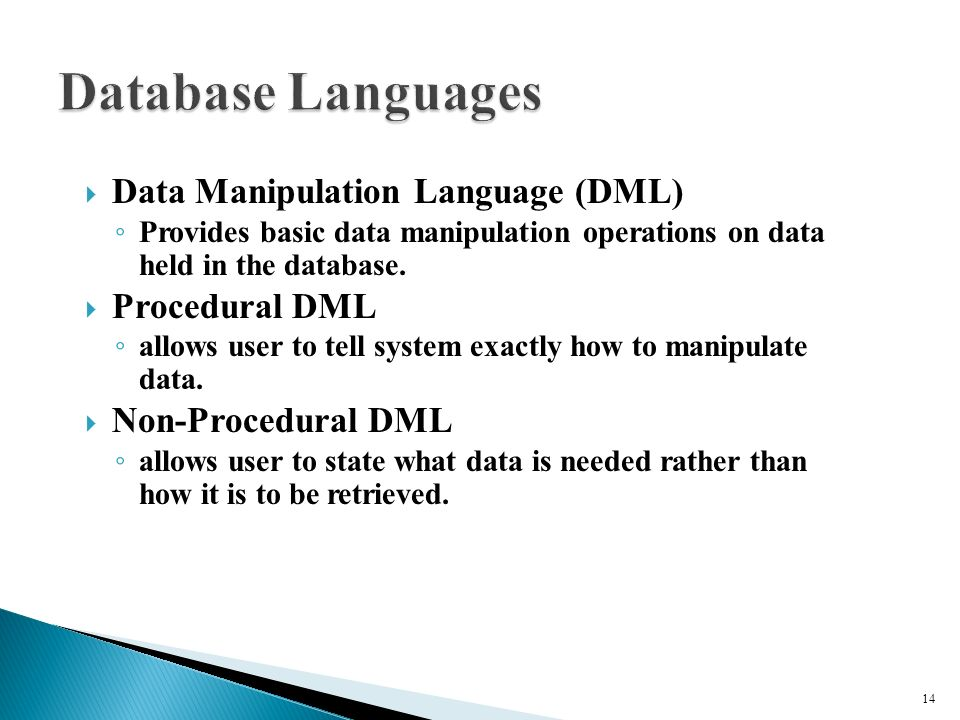  Data Manipulation Language (DML) ◦ Provides basic data manipulation operations on data held in the database.