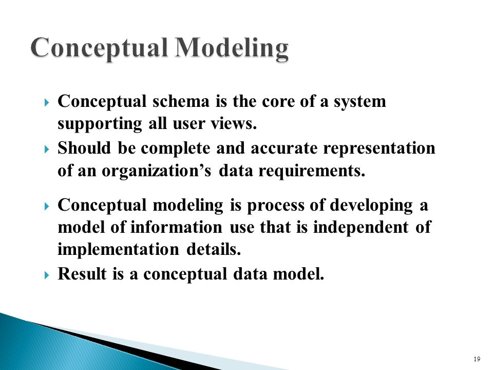  Conceptual schema is the core of a system supporting all user views.