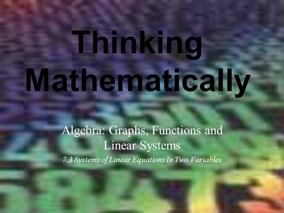 Thinking Mathematically Algebra: Graphs, Functions and Linear Systems 7.3 Systems of Linear Equations In Two Variables
