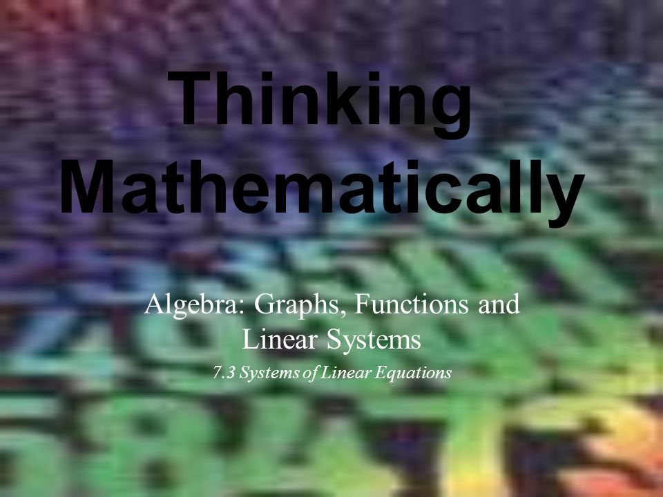 Thinking Mathematically Algebra: Graphs, Functions and Linear Systems 7.3 Systems of Linear Equations