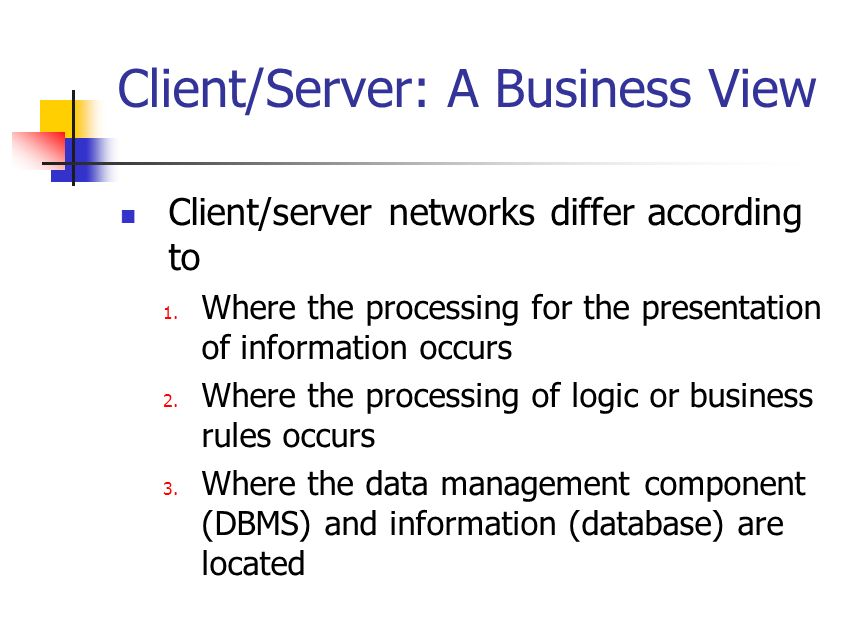 Client/Server: A Business View Client/server networks differ according to 1.