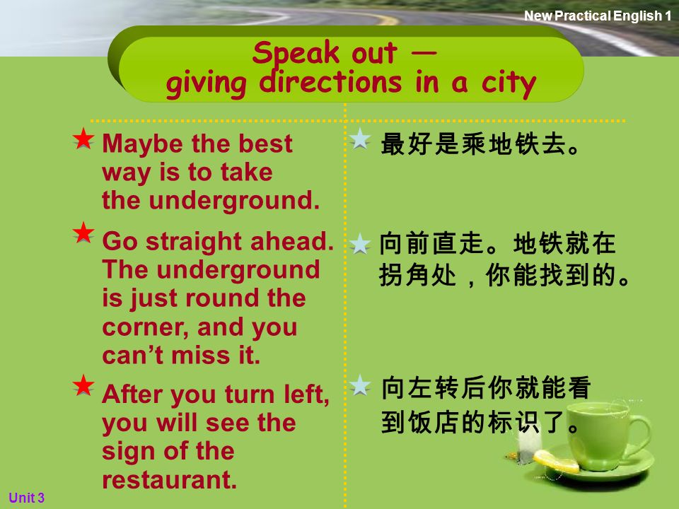 Speak out — giving directions in a city 向前走十分钟,它就在 左侧。 向前走,然后在第一个拐 角左转。 向前走两个街区。步行 只需十分钟。 Go straight ahead about 10 minutes and you'll see it on the left side.