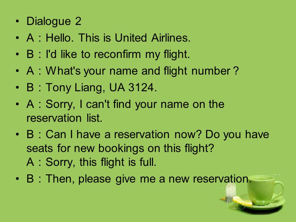 Dialogue 1 A : Hello. This is United Airlines. B : I want to make a reservation.