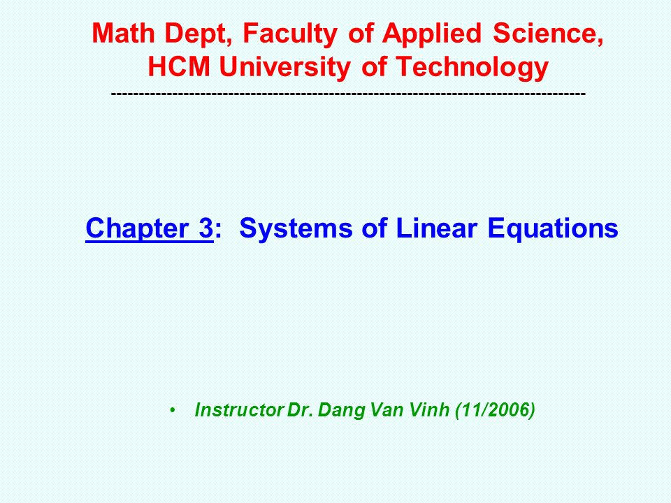 Math Dept, Faculty of Applied Science, HCM University of Technology Chapter 3: Systems of Linear Equations Instructor Dr.
