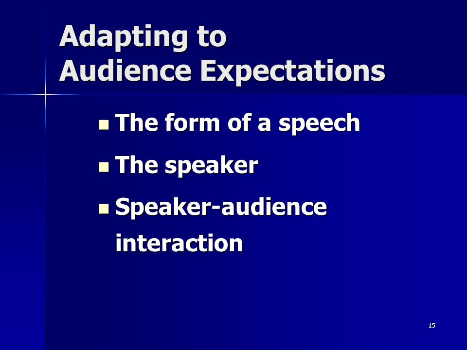 15 Adapting to Audience Expectations The form of a speech The form of a speech The speaker The speaker Speaker-audience interaction Speaker-audience interaction