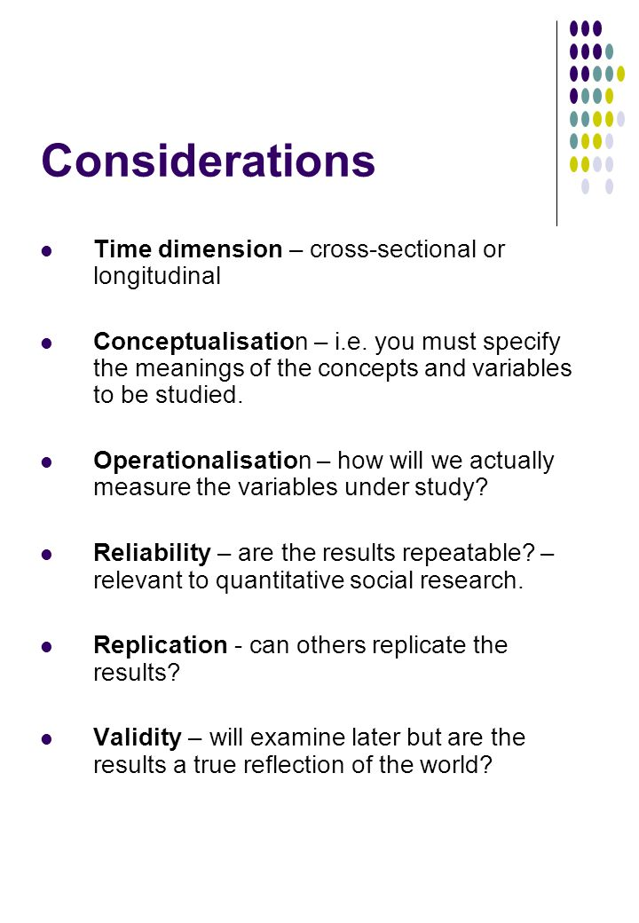 Considerations Time dimension – cross-sectional or longitudinal Conceptualisation – i.e.
