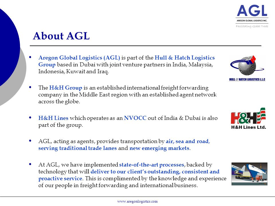 About AGL Aregon Global Logistics (AGL) is part of the Hull & Hatch Logistics Group based in Dubai with joint venture partners in India, Malaysia, Indonesia, Kuwait and Iraq.
