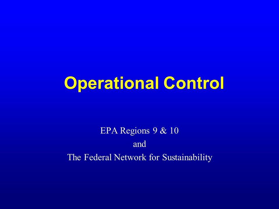 Operational Control EPA Regions 9 & 10 and The Federal Network for Sustainability