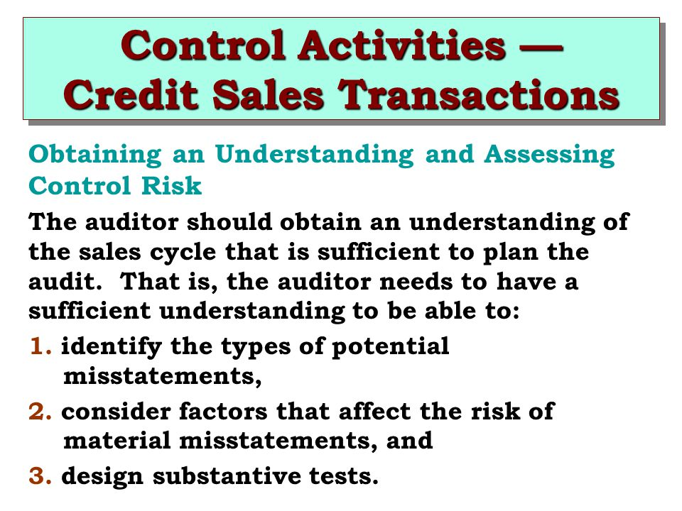 Control Activities — Credit Sales Transactions Obtaining an Understanding and Assessing Control Risk The auditor should obtain an understanding of the sales cycle that is sufficient to plan the audit.