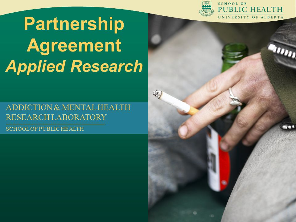 Partnership Agreement Applied Research ADDICTION & MENTAL HEALTH RESEARCH LABORATORY SCHOOL OF PUBLIC HEALTH