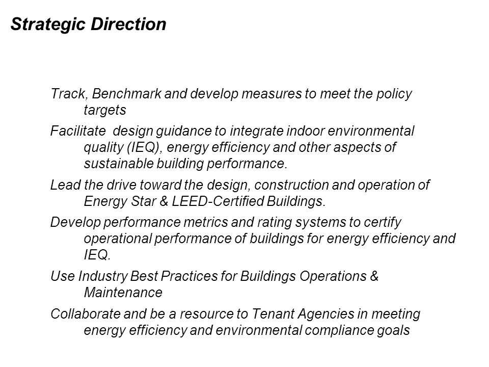 Strategic Direction Track, Benchmark and develop measures to meet the policy targets Facilitate design guidance to integrate indoor environmental quality (IEQ), energy efficiency and other aspects of sustainable building performance.