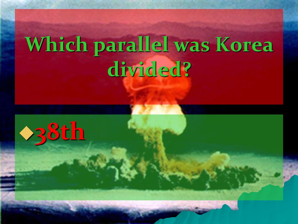Which parallel was Korea divided  38th