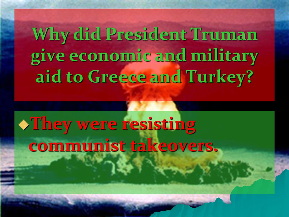 Why did President Truman give economic and military aid to Greece and Turkey.
