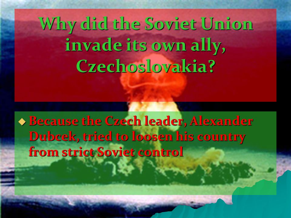 Why did the Soviet Union invade its own ally, Czechoslovakia.