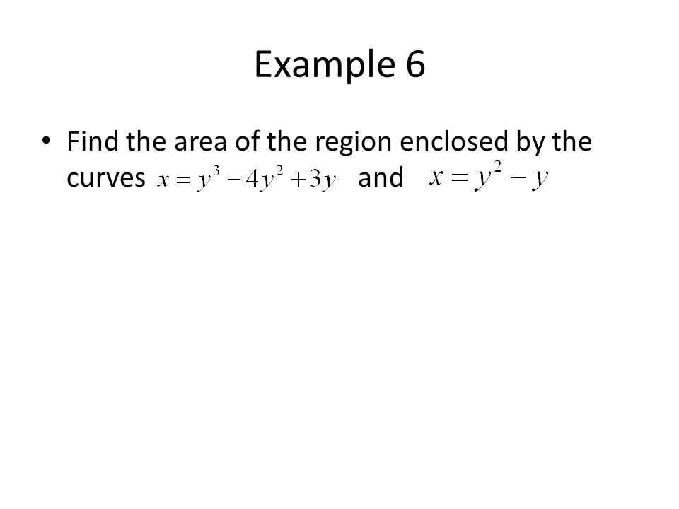 Example 6 Find the area of the region enclosed by the curves and