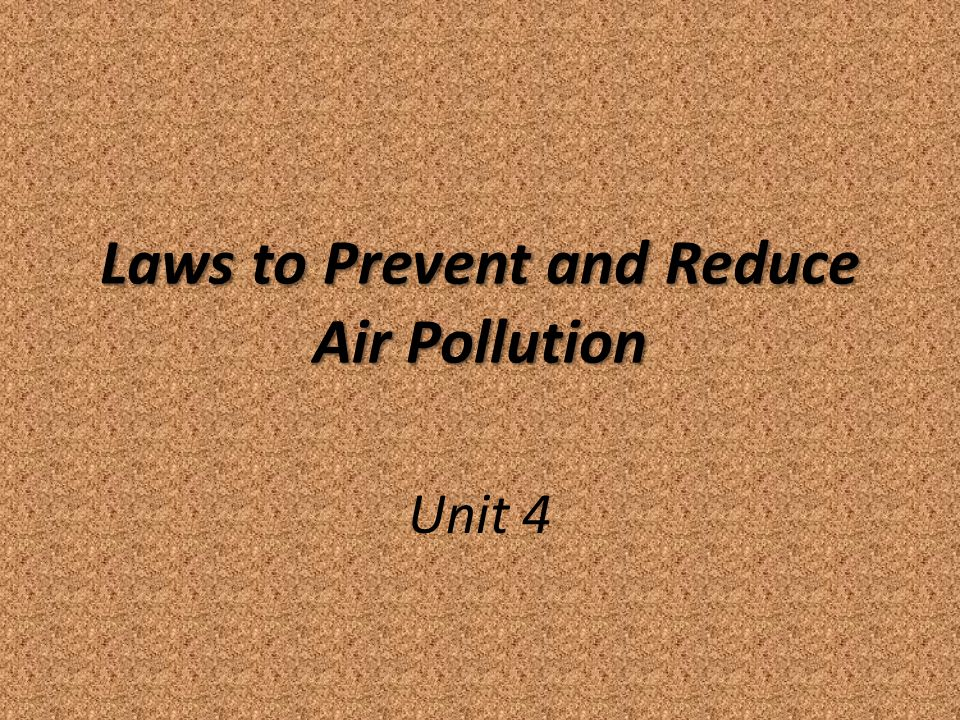 Laws to Prevent and Reduce Air Pollution Unit 4