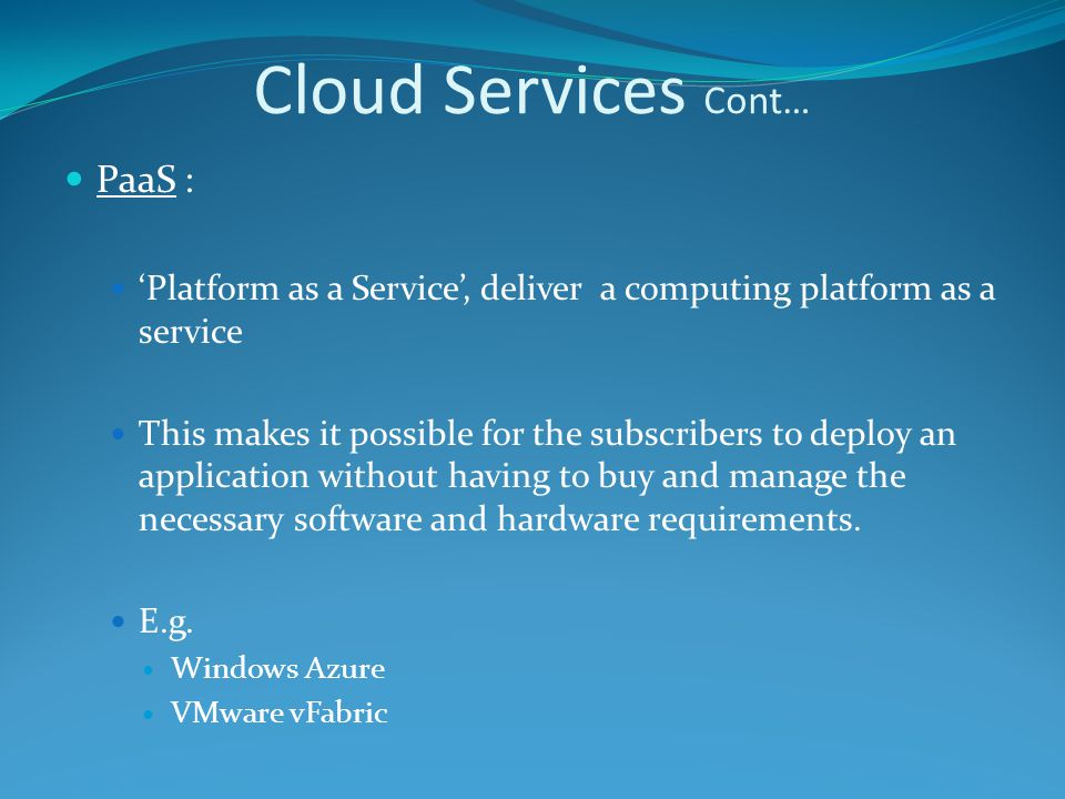 PaaS : 'Platform as a Service', deliver a computing platform as a service This makes it possible for the subscribers to deploy an application without having to buy and manage the necessary software and hardware requirements.