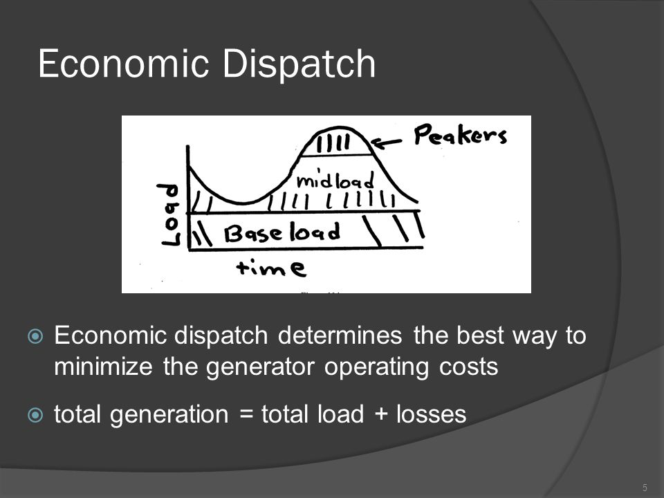 Economic Dispatch  Economic dispatch determines the best way to minimize the generator operating costs  total generation = total load + losses 5