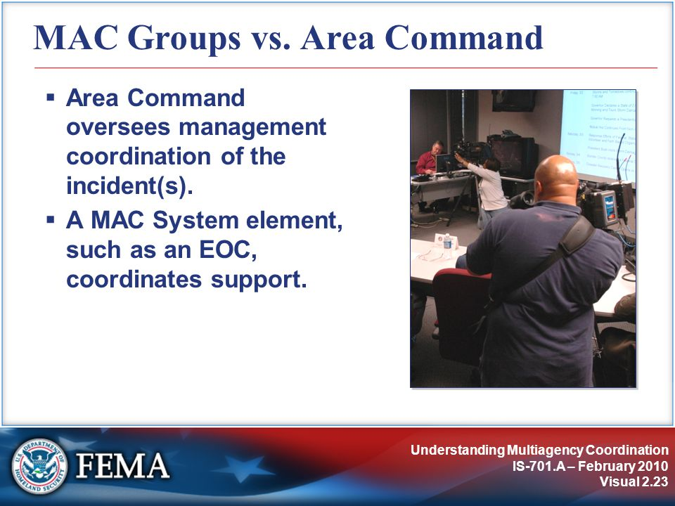 Understanding Multiagency Coordination IS-701.A – February 2010 Visual 2.23 MAC Groups vs.