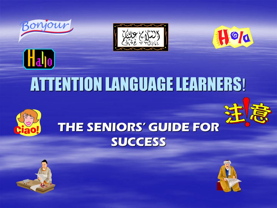 ATTENTION LANGUAGE LEARNERS ! THE SENIORS' GUIDE FOR SUCCESS