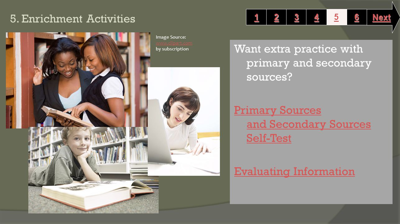 5. Enrichment Activities Want extra practice with primary and secondary sources.