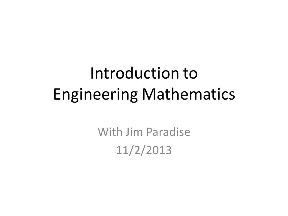 Introduction to Engineering Mathematics With Jim Paradise 11/2/2013