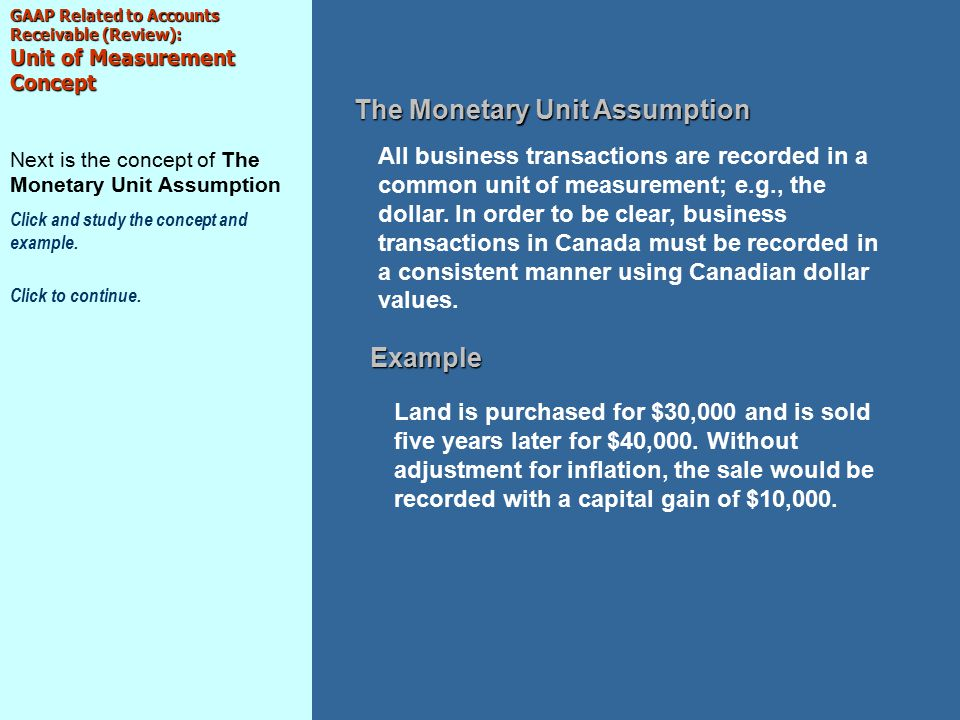 GAAP Related to Accounts Receivable (Review): Unit of Measurement Concept Next is the concept of The Monetary Unit Assumption Click and study the concept and example.