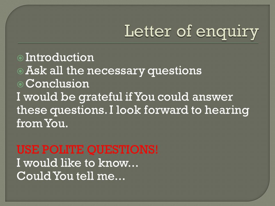  Introduction  Ask all the necessary questions  Conclusion I would be grateful if You could answer these questions.