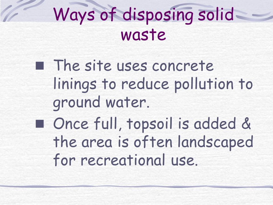 Ways of disposing solid waste The site uses concrete linings to reduce pollution to ground water.