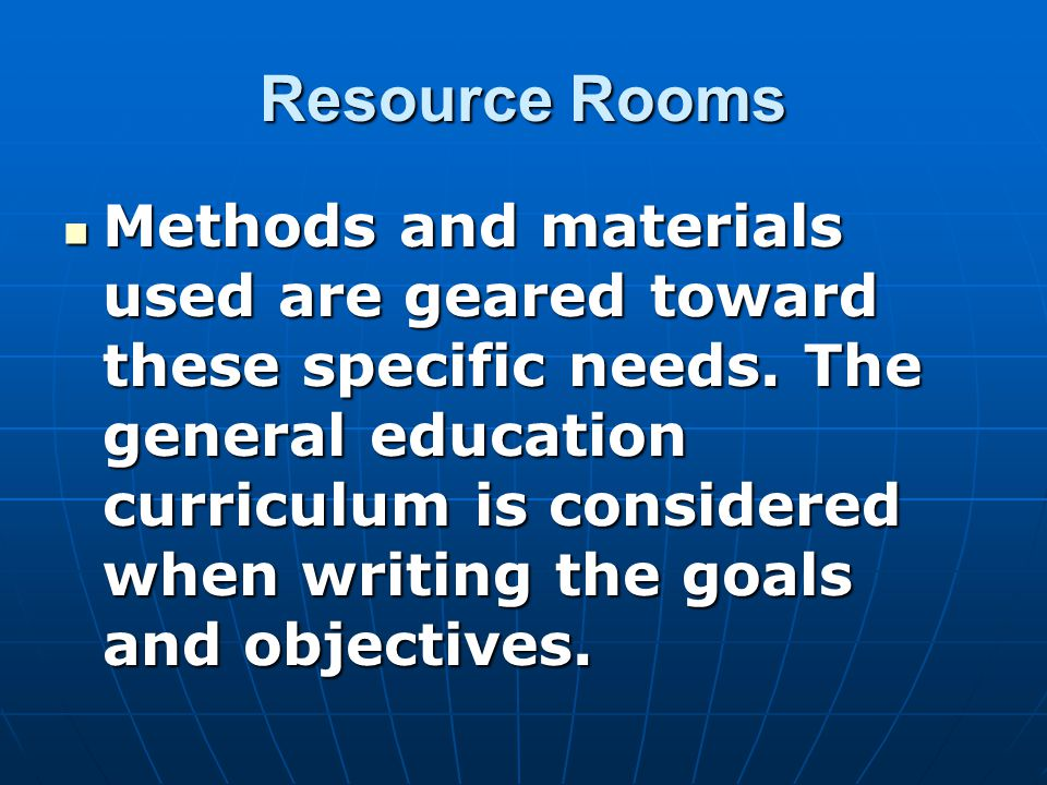 Resource Rooms Methods and materials used are geared toward these specific needs.