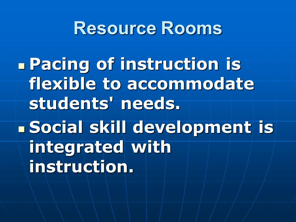Resource Rooms Pacing of instruction is flexible to accommodate students needs.