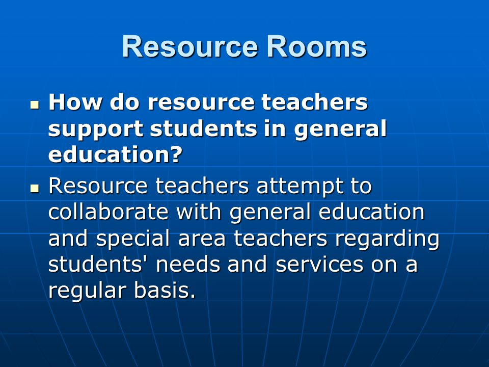 Resource Rooms How do resource teachers support students in general education.