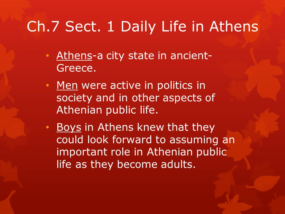 Ch.7 Sect. 1 Daily Life in Athens Athens-a city state in ancient- Greece.