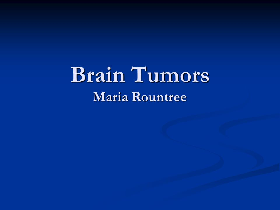 Brain Tumors Maria Rountree