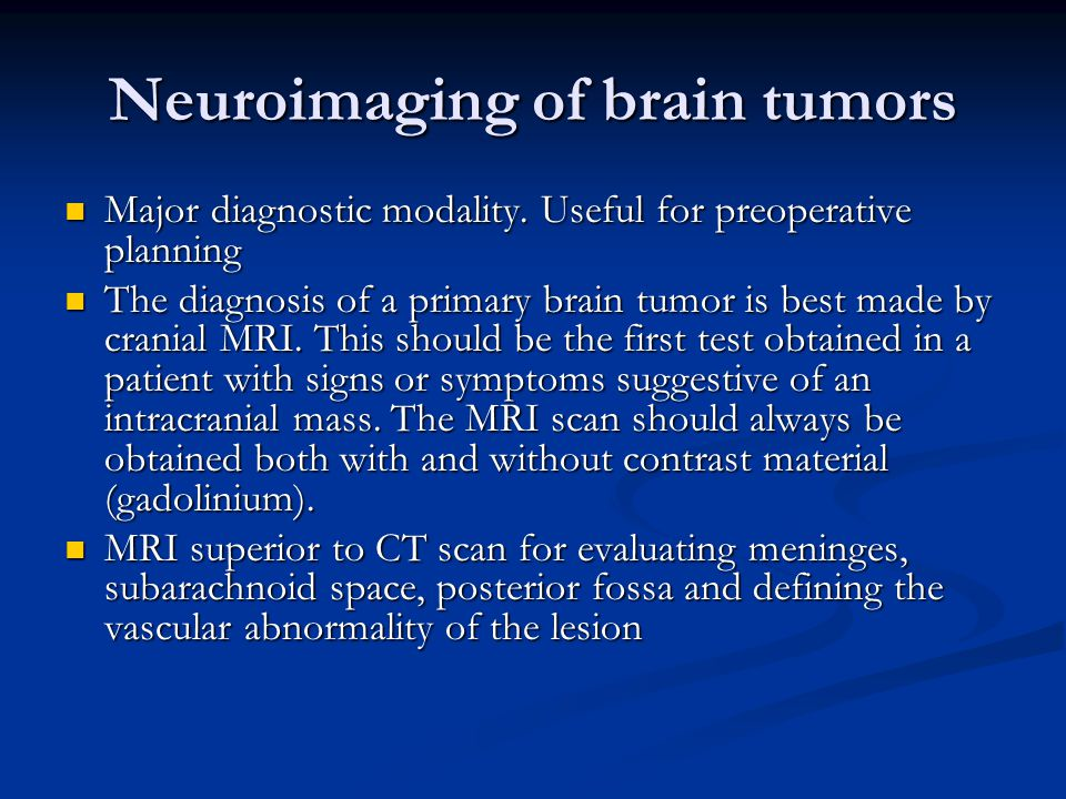 Neuroimaging of brain tumors Major diagnostic modality.