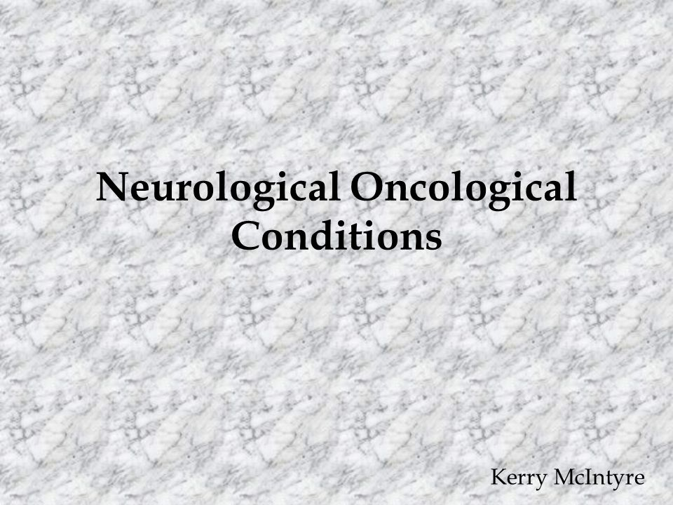 Neurological Oncological Conditions Kerry McIntyre