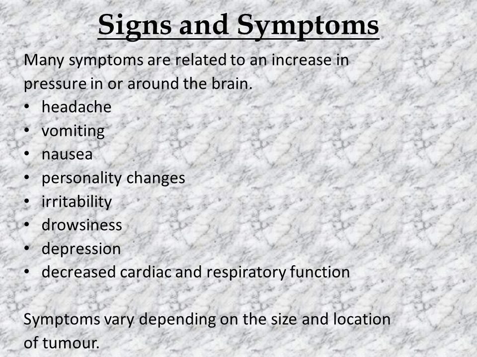 Signs and Symptoms Many symptoms are related to an increase in pressure in or around the brain.