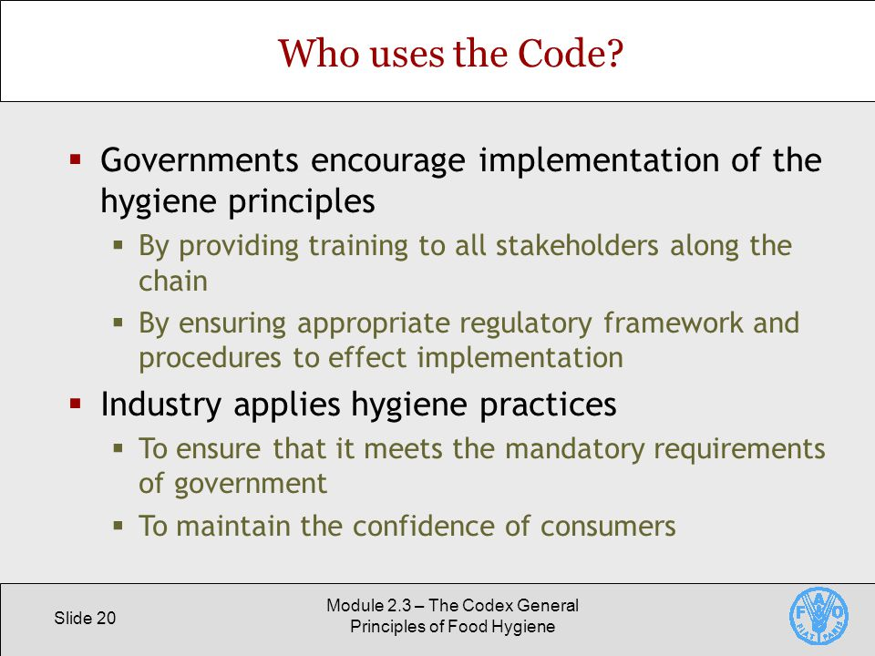 Slide 20 Module 2.3 – The Codex General Principles of Food Hygiene Who uses the Code.