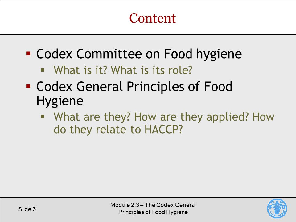 Slide 3 Module 2.3 – The Codex General Principles of Food Hygiene Content  Codex Committee on Food hygiene  What is it.