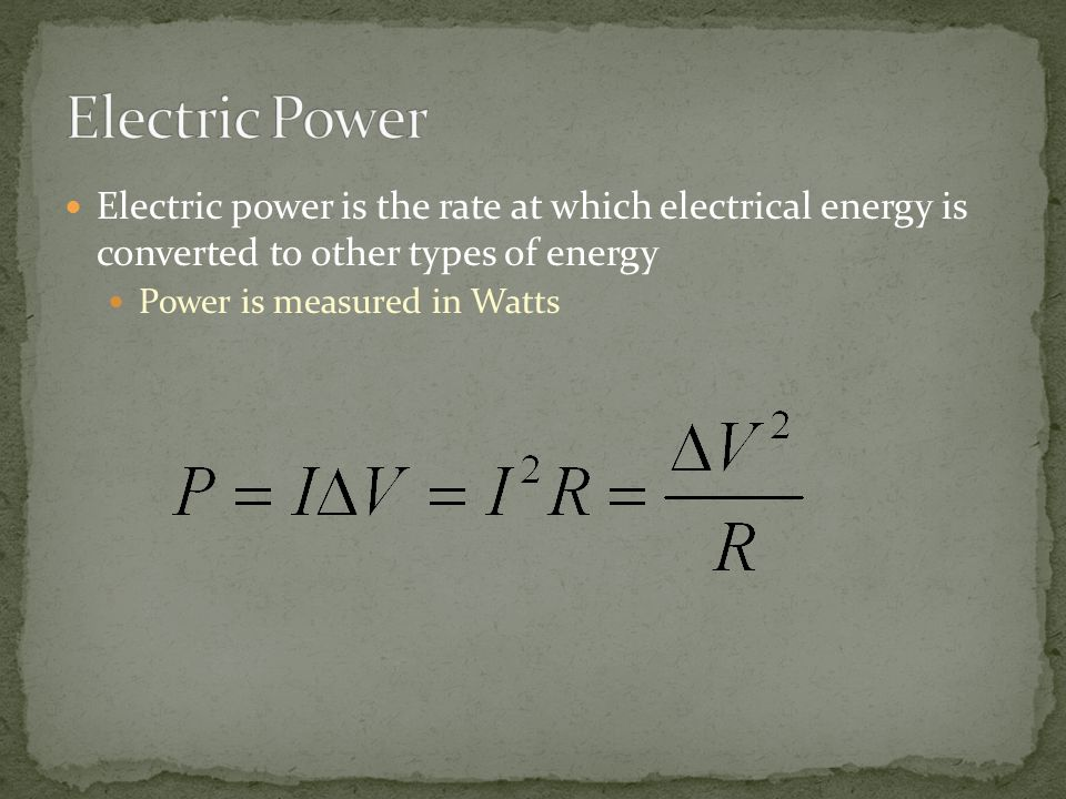 Electric power is the rate at which electrical energy is converted to other types of energy Power is measured in Watts
