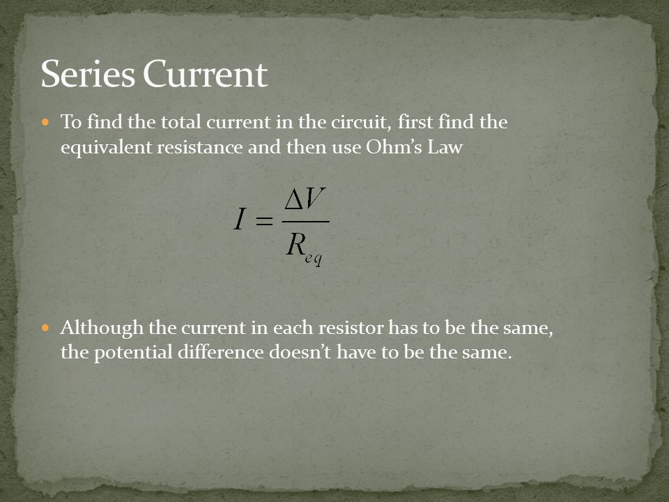 To find the total current in the circuit, first find the equivalent resistance and then use Ohm's Law Although the current in each resistor has to be the same, the potential difference doesn't have to be the same.