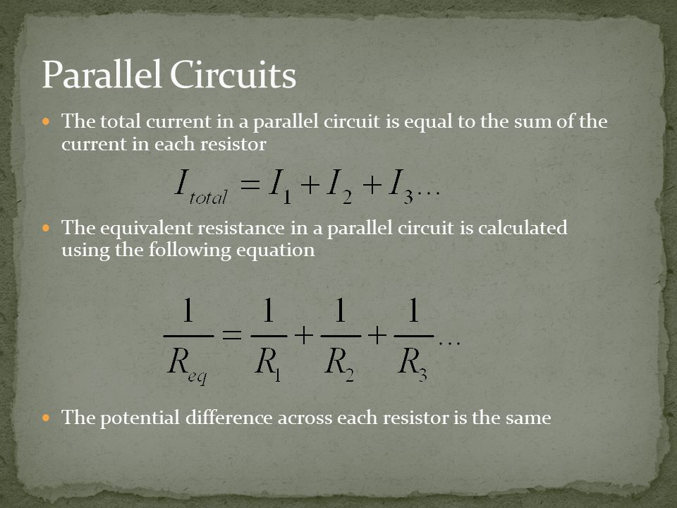 The total current in a parallel circuit is equal to the sum of the current in each resistor The equivalent resistance in a parallel circuit is calculated using the following equation The potential difference across each resistor is the same